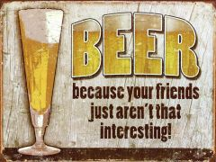 Beer, because your friends...